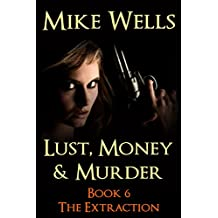 Lust, Money & Murder, Book 6 - The Extraction