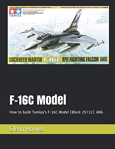 F-16C Model: How to build Tamiya's F-16C Model (Block 25/32) ANG (A Glenn Hoover Model Build Series)