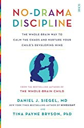 No-Drama Discipline: The Whole-Brain Way to Calm the Chaos and Nurture Your Child's Developing Mind (Mindful Parenting) by Daniel J. Siegel (2015-01-01)