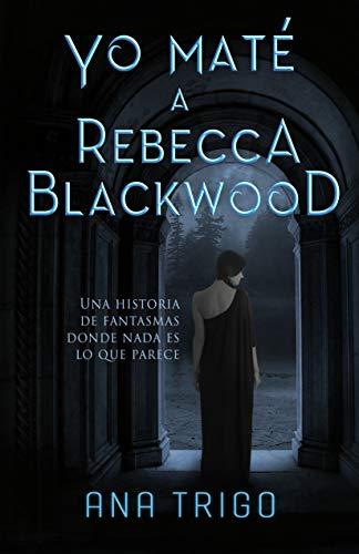 Yo maté a Rebecca Blackwood de Ana Trigo