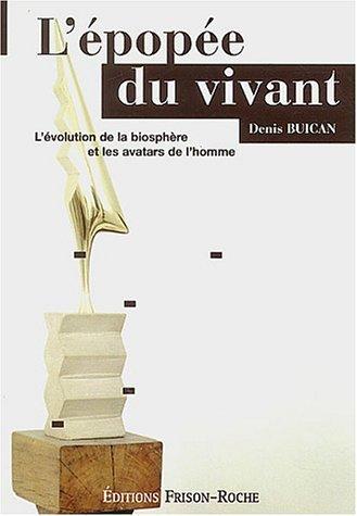 L'épopée du vivant : L'évolution de la biosphère et les avatars de l'homme de Denis Buican (1 octobre 2003) Broché
