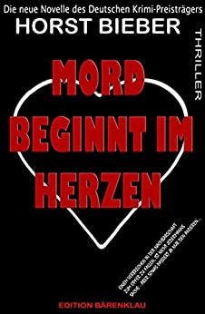 Mord beginnt im Herzen: Thriller von [Bieber, Horst]