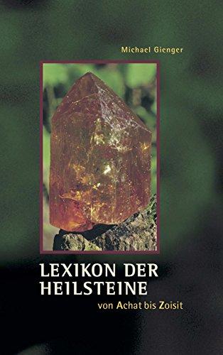 Lexikon der Heilsteine: von Achat bis Zoisit