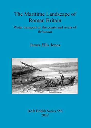 The Maritime Landscape of Roman Britain: Water transport on the coasts and rivers of Britannica (BAR British Series)