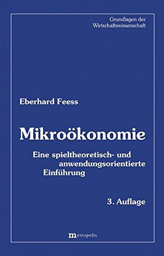 Mikroökonomie: Eine spieltheoretisch- und anwendungsorientierte Einführung (Grundlagen der Wirtschaftswissenschaft)