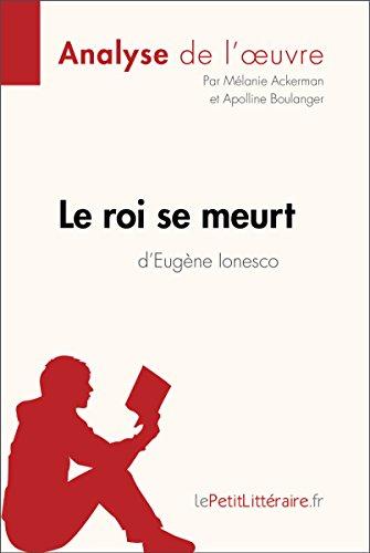 Le roi se meurt d'Eugène Ionesco (Analyse de l'oeuvre): Comprendre la littérature avec lePetitLittéraire.fr (Fiche de lecture) par Mélanie Ackerman