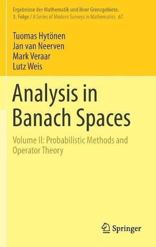 Analysis in Banach Spaces: Volume II: Probabilistic Methods and Operator Theory (Ergebnisse der Mathematik und ihrer Grenzgebiete. 3. Folge / A Series ... in Mathematics Book 67) (English Edition)
