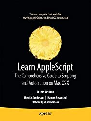 Learn AppleScript: The Comprehensive Guide to Scripting and Automation on Mac OS X (Learn (Apress)) by Hamish Sanderson (2010-05-05)