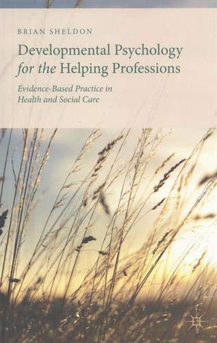 Developmental Psychology for the Helping Professions: Evidence-Based Practice in Health and Social Care par Brian Sheldon