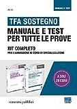 TFA sostegno. Manuale e test per tutte le prove. Kit completo per l'ammissione ai corsi di specializzazione