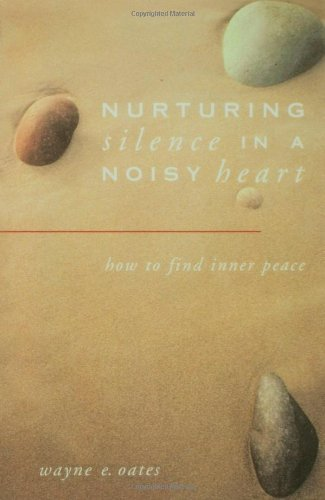 Nurturing Silence in a Noisy Heart: How to Find Inner Peace (English Edition) (Wayne E Oates)
