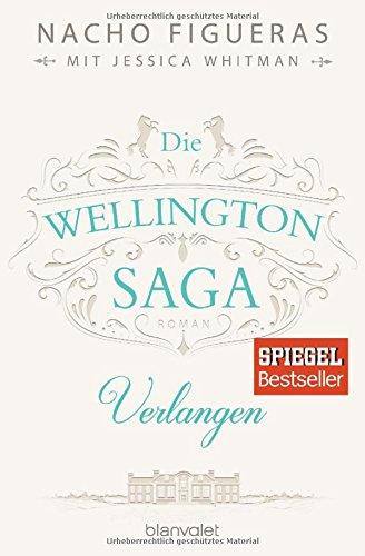 Die Wellington-Saga - Verlangen: Roman -