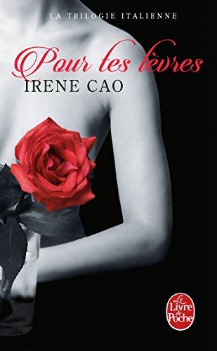 Pour tes lèvres (La Trilogie italienne, Tome 2) par Irene Cao