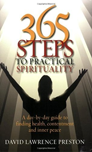 365 Steps to Practical Spirituality: A day-by-day guide to finding health, contentment and inner peace