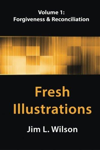 Fresh Illustrations, Volume 1: Forgiveness & Reconciliation