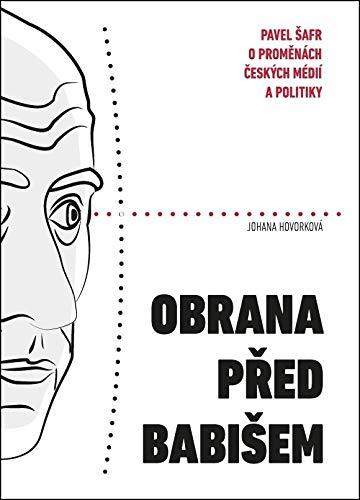 Obrana před Babišem: Pavel Šafr o proměnách českých médií a politiky (2018)
