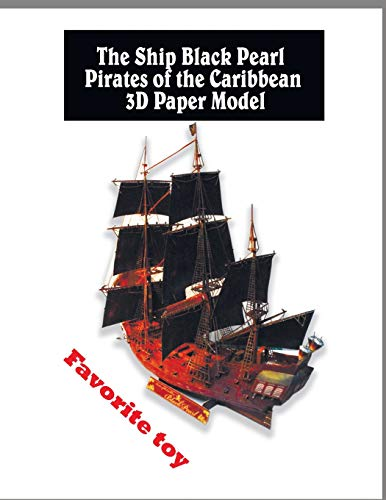 The Ship Black Pearl Pirates of the Caribbean 3D Paper Model: Cool Paper  Crafts for Kids and Adults