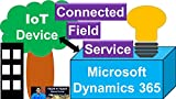 Connected Field Service - Microsoft Dynamics 365: IoT Devices and Microsoft Dynamics CRM