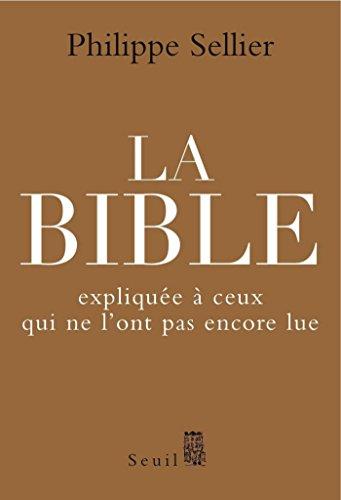 La Bible expliquée à ceux qui ne l'ont pas encore lue (RELIGION) par Philippe Sellier