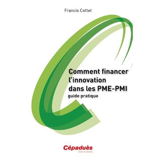 Comment financer l'innovation dans les PME-PMI - guide pratique