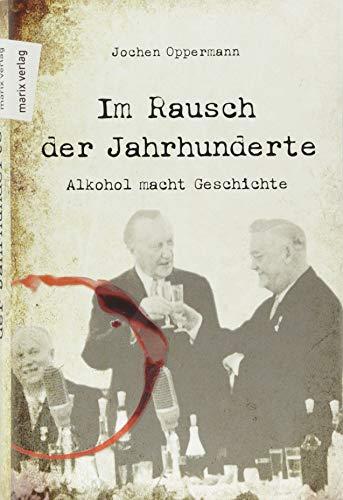 Im Rausch der Jahrhunderte: Alkohol macht Geschichte (Bier Macht Buch)
