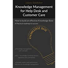 Knowlwedge Management for Help desk and Customer Care: How to build an effective knowledge base - a roadmap to success (English Edition)