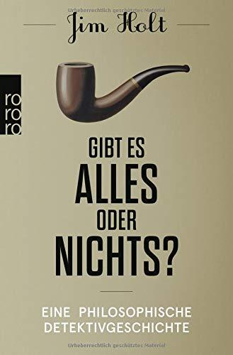 Gibt es alles oder nichts?: Eine philosophische Detektivgeschichte