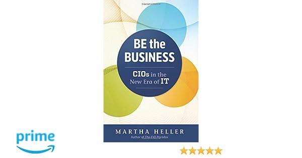 Be the business cios in the new era of it amazon martha be the business cios in the new era of it amazon martha heller 9781629561325 books solutioingenieria Choice Image