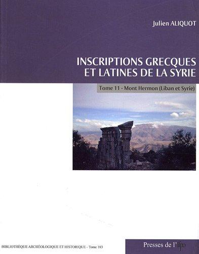 Inscriptions grecques et latines de la Syrie : Tome 11, Mont Hermon (Liban et Syrie) par Julien Aliquot