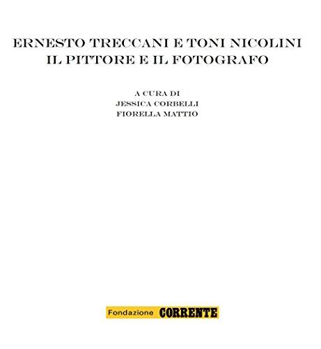Ernesto Treccani e Toni Nicolini: Il pittore e il fotografo (Italian Edition)
