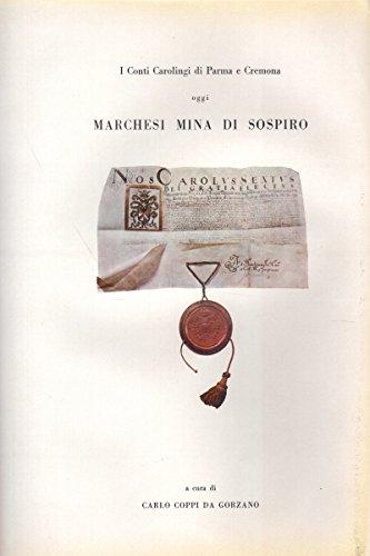 I conti Carolingi di Pavia Parma e Cremona oggi: Marchesi Mina di Sospiro