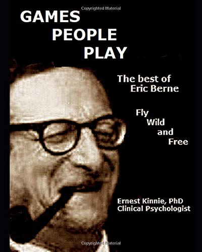 GAMES PEOPLE PLAY: the  best of Eric Berne