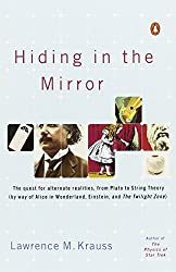 Hiding in the Mirror: The quest for alternate realities, from Plato to String Theory (by way of Alice in Wonderland, Einstein, and The Twilight Zone)