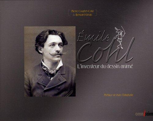 Émile Cohl : L'inventeur du dessin animé. Avec 2 dvd-rom par Pierre Courtet-Cohl, Bernard Génin