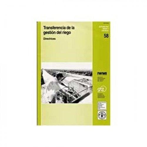 Transferencia de La Gestion del Riego: Directrices (Estudios Fao: Riego y Drenaje) por Food and Agriculture Organization of the United Nations