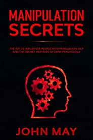Manipulation secrets: The art of influence people with persuasion, nlp and the secret methods of dark psychology (English Ed