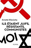 Ils étaient juifs, résistants, communistes / Annette Wieviorka   Wieviorka, Annette. Auteur