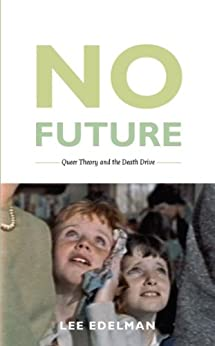 No Future: Queer Theory and the Death Drive (Series Q) by [Edelman, Lee]