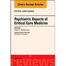 Psychiatric Aspects of Critical Care Medicine, An Issue of Critical Care Clinics, 1e (The Clinics: Internal Medicine)