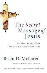 The Secret Message of Jesus: Uncovering the Truth that Could Change Everything by McLaren, Brian D. (2007) Paperback