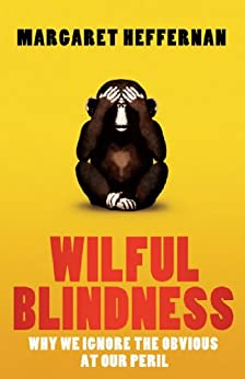 Wilful Blindness: Why We Ignore the Obvious by [Heffernan, Margaret]