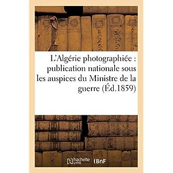 L'Algérie photographiée : publication nationale sous les auspices du Ministre de la guerre