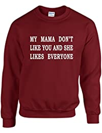 MY MAMA DON'T LIKE YOU AND SHE LIKES EVERYONE ~ JUSTIN BIEBER ~ MAROON SWEATSHIRT ~ UNISEX SIZES S - XXL