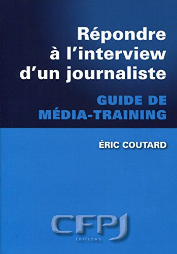 Répondre à l'interview d'une journaliste: Guide de média-training.