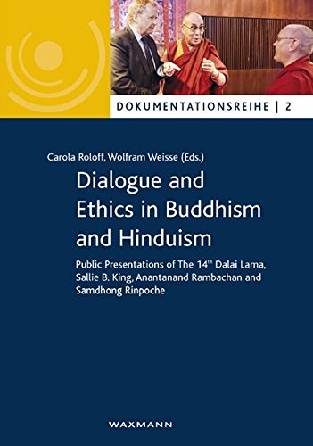 Dialogue and Ethics in Buddhism and Hinduism: Public Presentations of The 14th Dalai Lama, Sallie B. King, Anantanand Rambachan and Samdhong Rinpoche (Dokumentationsreihe, Band 2)