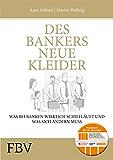 Des Bankers neue Kleider: Was bei Banken wirklich schief läuft und was sich ändern muss