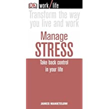 Manage Stress: Take Back Control in Your Life (WorkLife) by James Manktelow (2007-02-22)