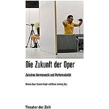 Die Zukunft der Oper: Zwischen Hermeneutik und Performativität (Recherchen 113)