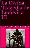 La Divina Tragedia de Ludovico III (BÉSAME EN SAN LORENZO  nº 9)