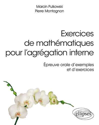 Exercices de mathématiques pour l'agrégation interne - Épreuve orale d'exemple et d'exercices par Marcin Pulkowski, Pierre Montagnon